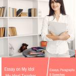 My Idol Essay | Essay on My Ideal Person [Teacher,Mother]